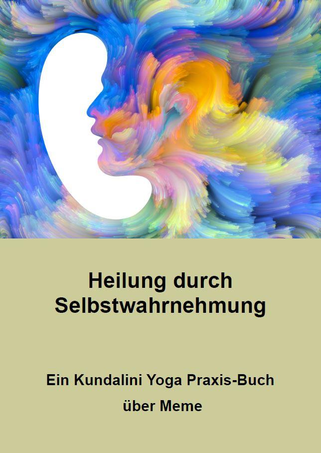 Buchbestellung: Heilung durch Selbstwahrnehmung - Ein Kundalini Yoga Praxis-Buch über Meme